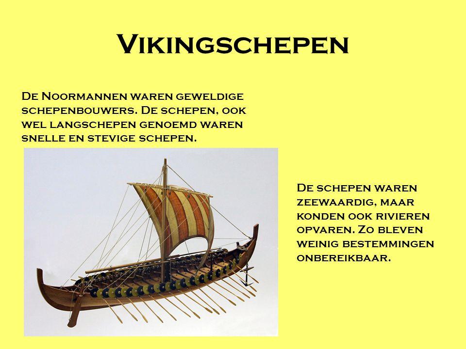 Vikingschepen De Noormannen waren geweldige schepenbouwers. De schepen, ook wel langschepen genoemd waren snelle en stevige schepen. De schepen waren