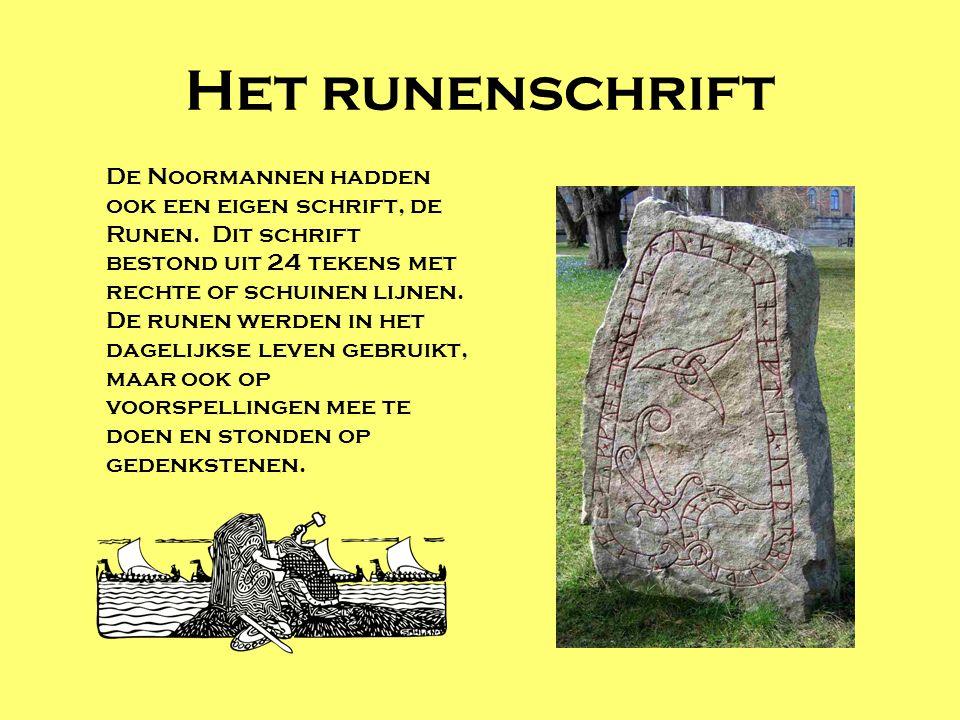 Het runenschrift De Noormannen hadden ook een eigen schrift, de Runen. Dit schrift bestond uit 24 tekens met rechte of schuinen lijnen. De runen werde