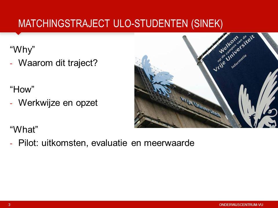 3 ONDERWIJSCENTRUM-VU MATCHINGSTRAJECT ULO-STUDENTEN (SINEK) Why - Waarom dit traject.