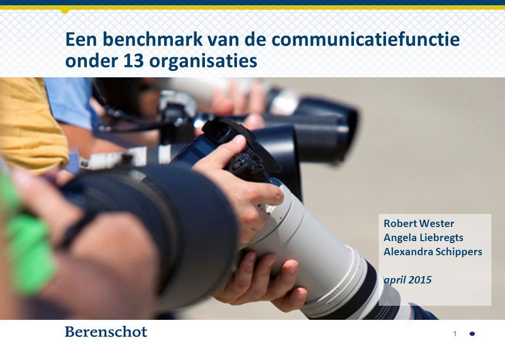 Een benchmark van de communicatiefunctie onder 13 organisaties Robert Wester Angela Liebregts Alexandra Schippers april 2015 1