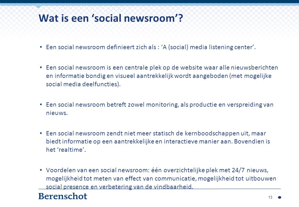 Een social newsroom definieert zich als : 'A (social) media listening center'.