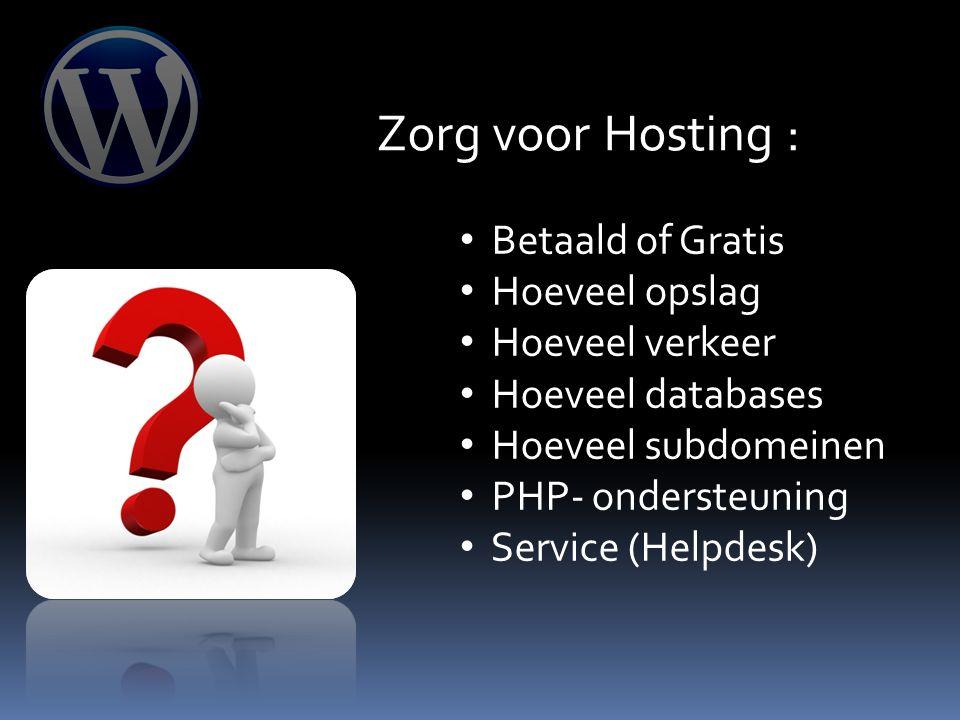 Zorg voor Hosting : Betaald of Gratis Hoeveel opslag Hoeveel verkeer Hoeveel databases Hoeveel subdomeinen PHP- ondersteuning Service (Helpdesk)