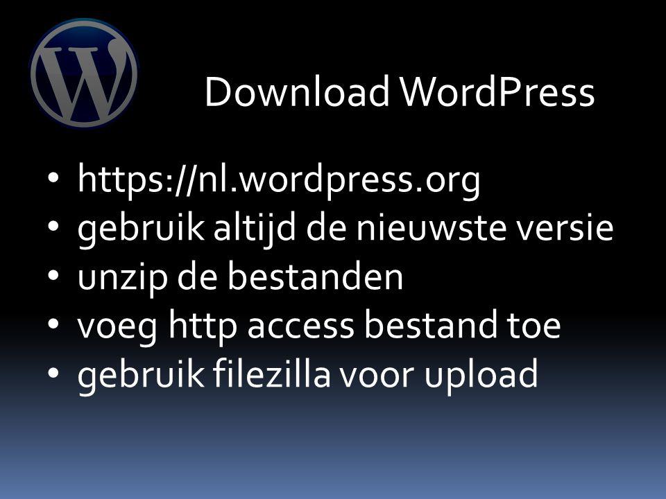 Download WordPress https://nl.wordpress.org gebruik altijd de nieuwste versie unzip de bestanden voeg http access bestand toe gebruik filezilla voor upload