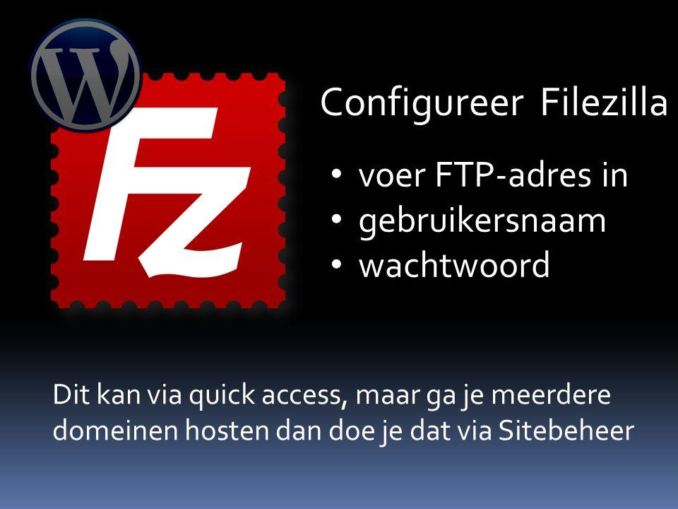 Configureer Filezilla voer FTP-adres in gebruikersnaam wachtwoord Dit kan via quick access, maar ga je meerdere domeinen hosten dan doe je dat via Sitebeheer