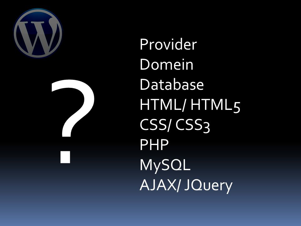 Provider Domein Database HTML/ HTML5 CSS/ CSS3 PHP MySQL AJAX/ JQuery