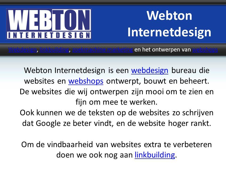 Webton Internetdesign WebdesignWebdesign, linkbuilding, zoekmachine marketing en het ontwerpen van webshopslinkbuildingzoekmachine marketingwebshops W