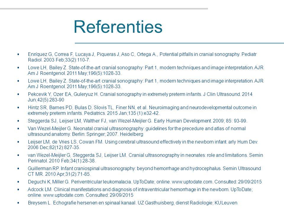 Referenties  Enríquez G, Correa F, Lucaya J, Piqueras J, Aso C, Ortega A., Potential pitfalls in cranial sonography. Pediatr Radiol. 2003 Feb;33(2):1