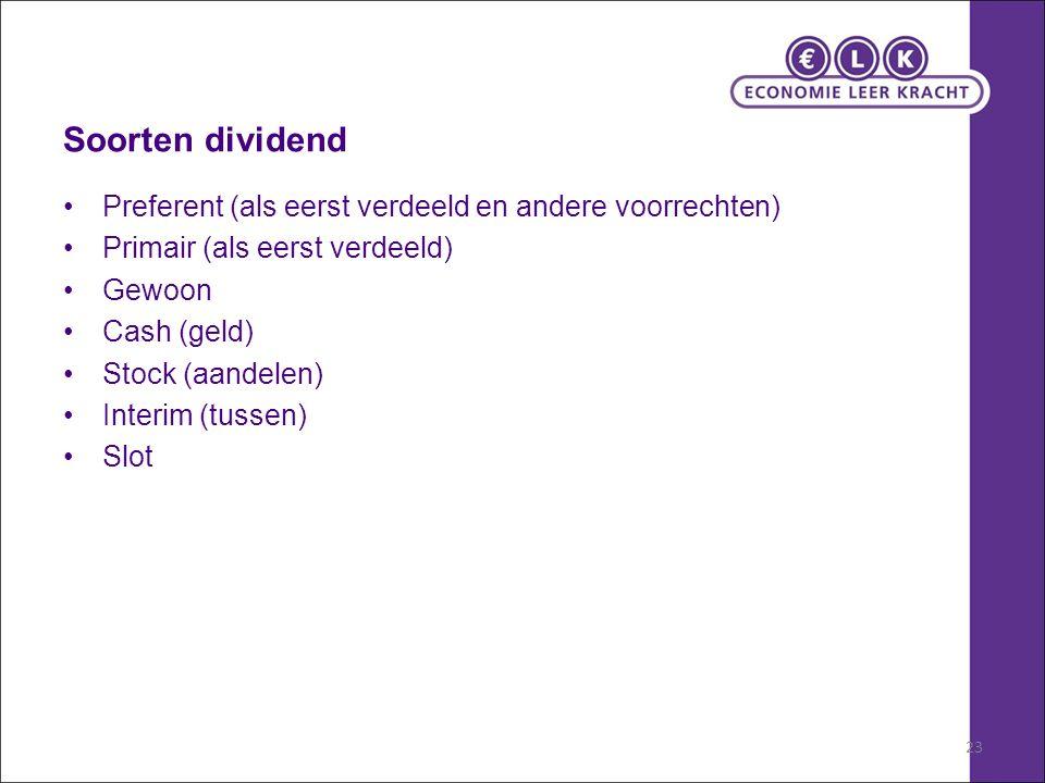 23 Soorten dividend Preferent (als eerst verdeeld en andere voorrechten) Primair (als eerst verdeeld) Gewoon Cash (geld) Stock (aandelen) Interim (tus