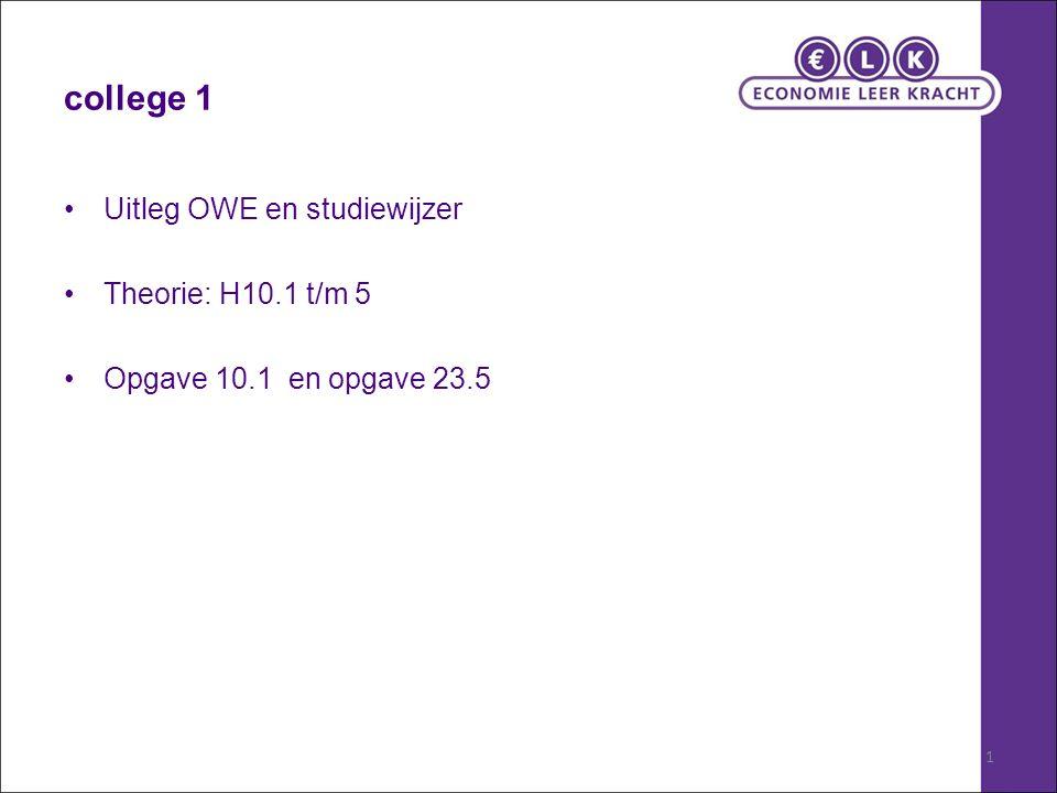 college 1 Uitleg OWE en studiewijzer Theorie: H10.1 t/m 5 Opgave 10.1 en opgave 23.5 1