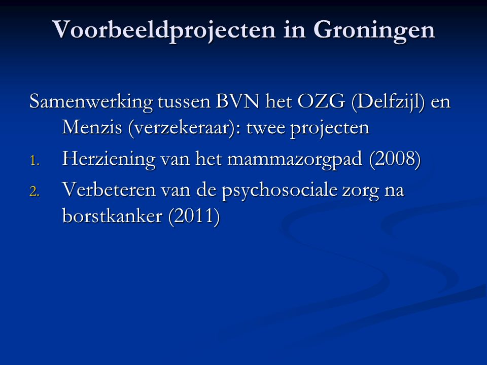 Voorbeeldprojecten in Groningen Samenwerking tussen BVN het OZG (Delfzijl) en Menzis (verzekeraar): twee projecten 1.