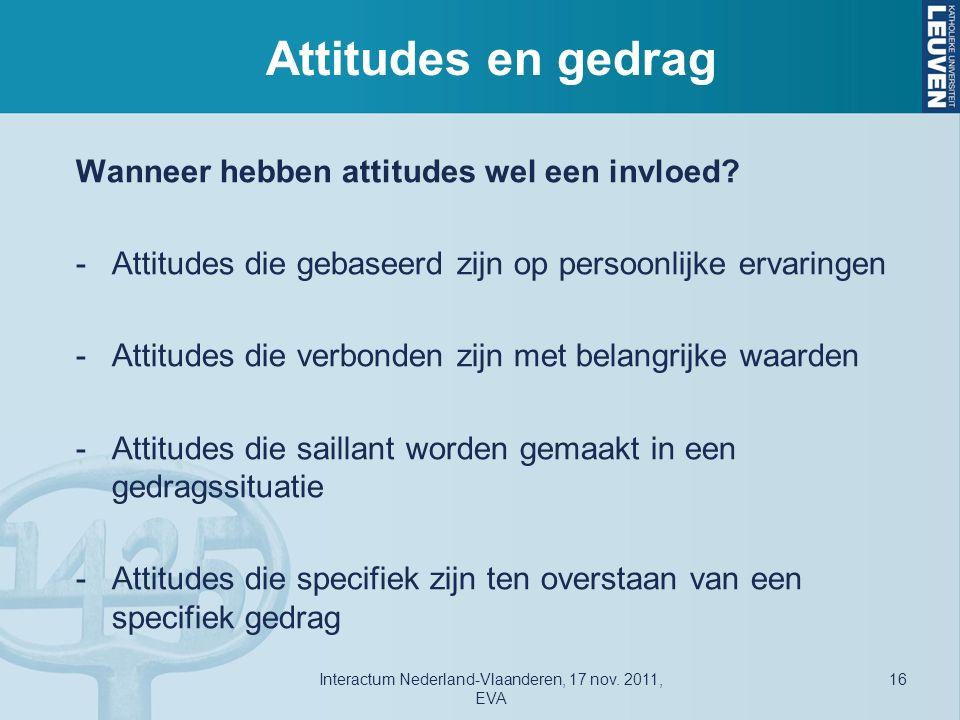 Attitudes en gedrag Wanneer hebben attitudes wel een invloed.