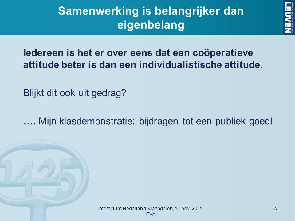 Samenwerking is belangrijker dan eigenbelang Iedereen is het er over eens dat een coöperatieve attitude beter is dan een individualistische attitude.