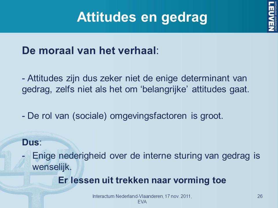 Attitudes en gedrag De moraal van het verhaal: - Attitudes zijn dus zeker niet de enige determinant van gedrag, zelfs niet als het om 'belangrijke' attitudes gaat.