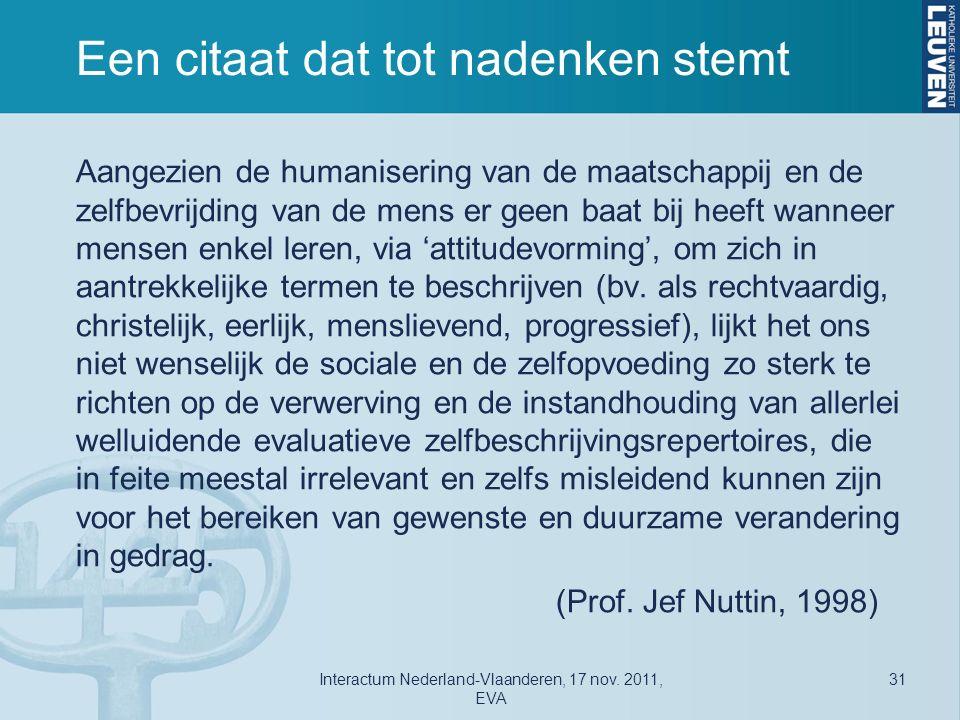 Een citaat dat tot nadenken stemt Aangezien de humanisering van de maatschappij en de zelfbevrijding van de mens er geen baat bij heeft wanneer mensen enkel leren, via 'attitudevorming', om zich in aantrekkelijke termen te beschrijven (bv.