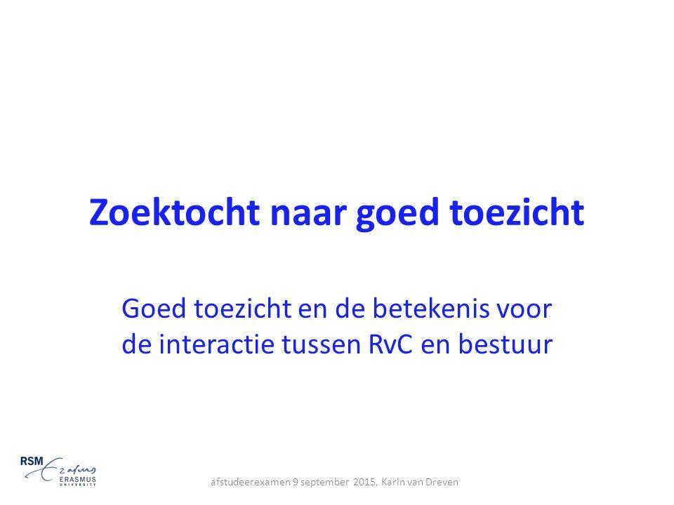 Zoektocht naar goed toezicht Goed toezicht en de betekenis voor de interactie tussen RvC en bestuur afstudeerexamen 9 september 2015, Karin van Dreven