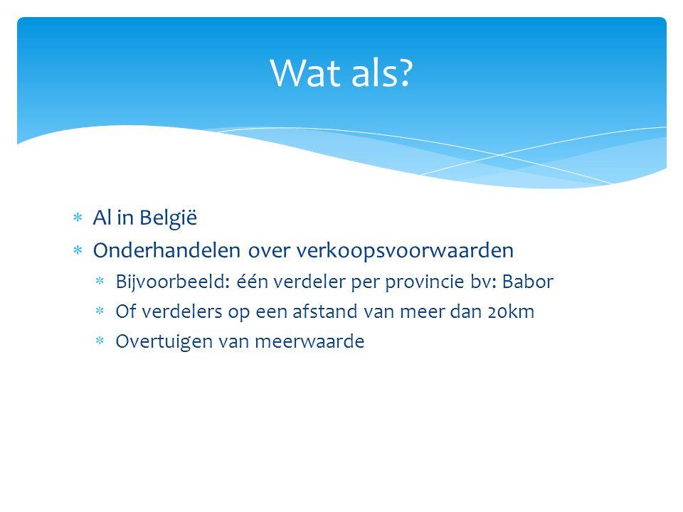  Al in België  Onderhandelen over verkoopsvoorwaarden  Bijvoorbeeld: één verdeler per provincie bv: Babor  Of verdelers op een afstand van meer dan 20km  Overtuigen van meerwaarde Wat als