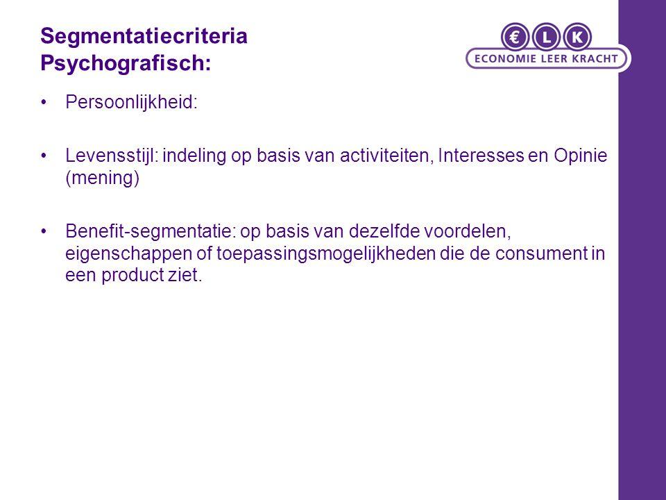 Segmentatiecriteria Psychografisch: Persoonlijkheid: Levensstijl: indeling op basis van activiteiten, Interesses en Opinie (mening) Benefit-segmentati