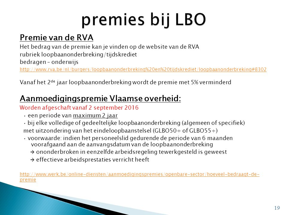 Premie van de RVA Het bedrag van de premie kan je vinden op de website van de RVA rubriek loopbaanonderbreking/tijdskrediet bedragen – onderwijs http: