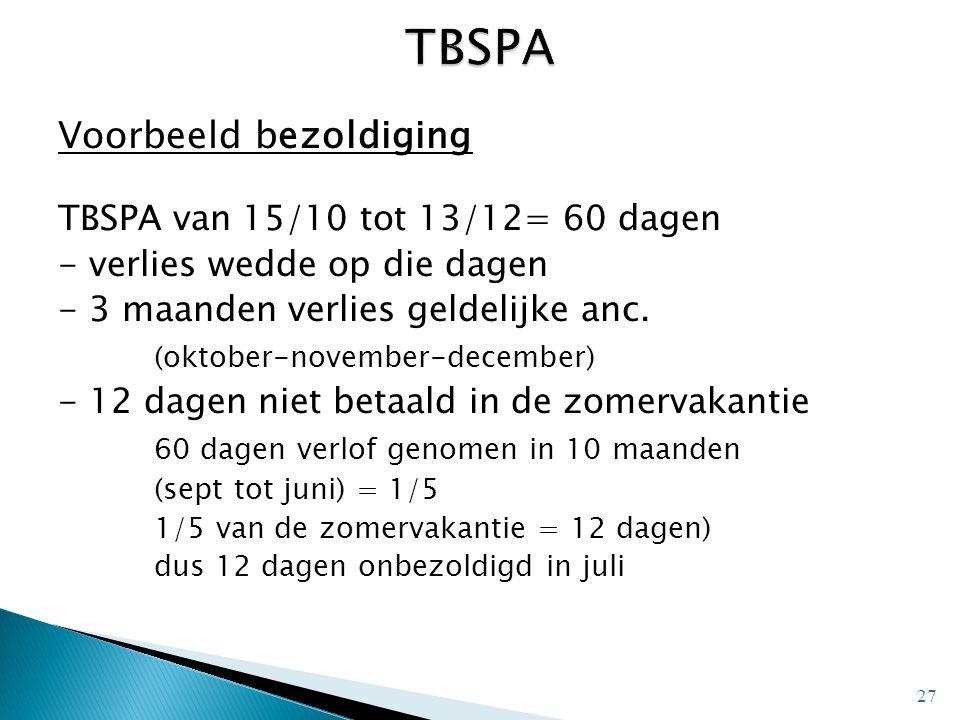 Voorbeeld bezoldiging TBSPA van 15/10 tot 13/12= 60 dagen - verlies wedde op die dagen - 3 maanden verlies geldelijke anc. (oktober-november-december)