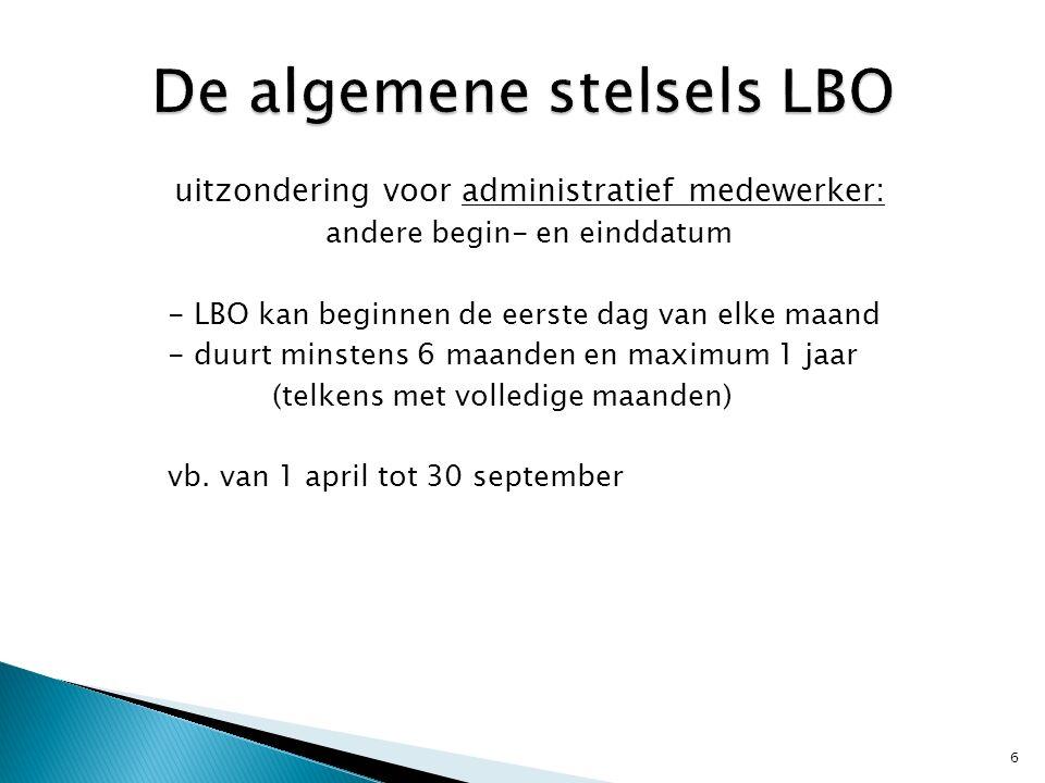 uitzondering voor administratief medewerker: andere begin- en einddatum - LBO kan beginnen de eerste dag van elke maand - duurt minstens 6 maanden en maximum 1 jaar (telkens met volledige maanden) vb.