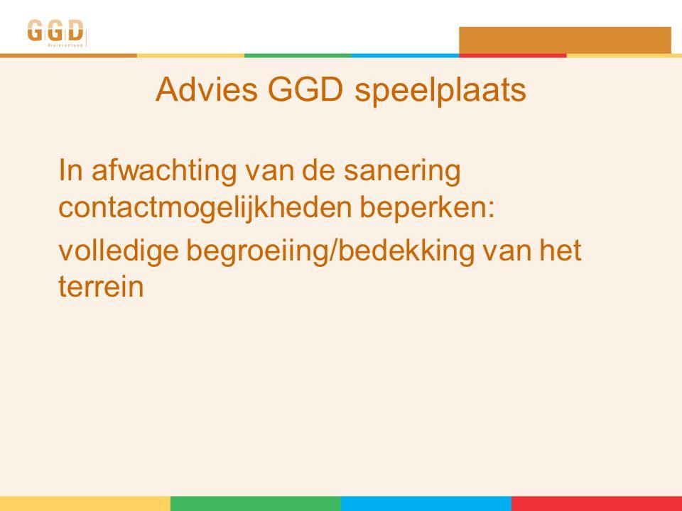 Advies GGD speelplaats In afwachting van de sanering contactmogelijkheden beperken: volledige begroeiing/bedekking van het terrein