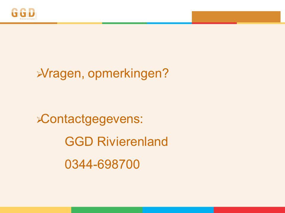  Vragen, opmerkingen?  Contactgegevens: GGD Rivierenland 0344-698700