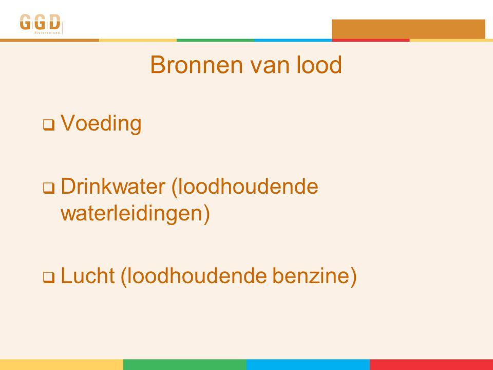 Bronnen van lood  Voeding  Drinkwater (loodhoudende waterleidingen)  Lucht (loodhoudende benzine)