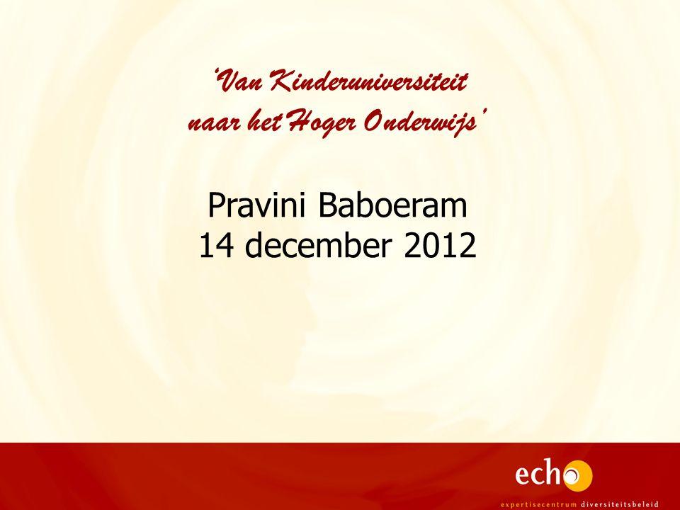 'Van Kinderuniversiteit naar het Hoger Onderwijs' Pravini Baboeram 14 december 2012