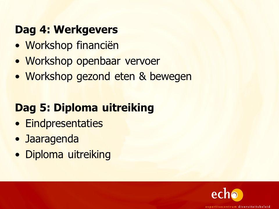 Dag 4: Werkgevers Workshop financiën Workshop openbaar vervoer Workshop gezond eten & bewegen Dag 5: Diploma uitreiking Eindpresentaties Jaaragenda Diploma uitreiking