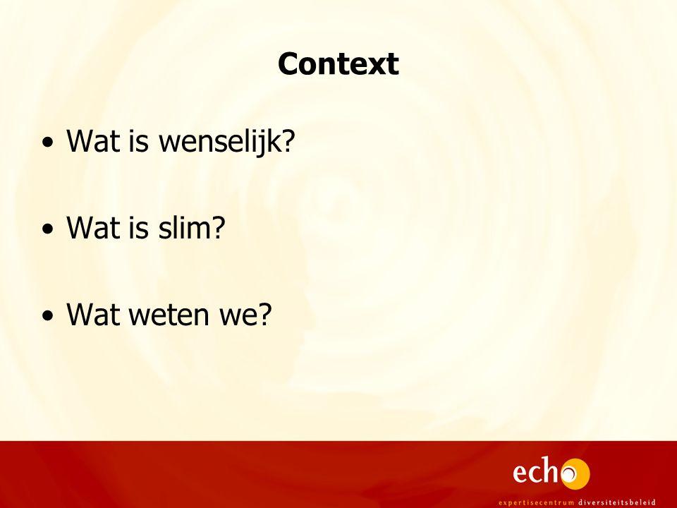 Context Wat is wenselijk Wat is slim Wat weten we