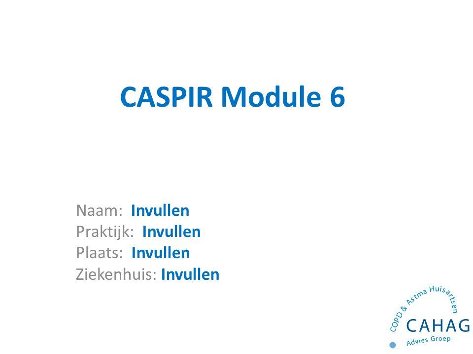 CASPIR Module 6 Naam: Invullen Praktijk: Invullen Plaats: Invullen Ziekenhuis: Invullen