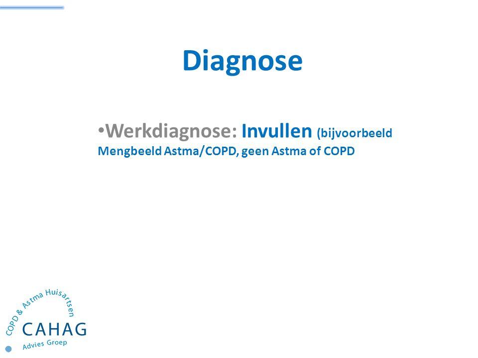 Diagnose Werkdiagnose: Invullen (bijvoorbeeld Mengbeeld Astma/COPD, geen Astma of COPD