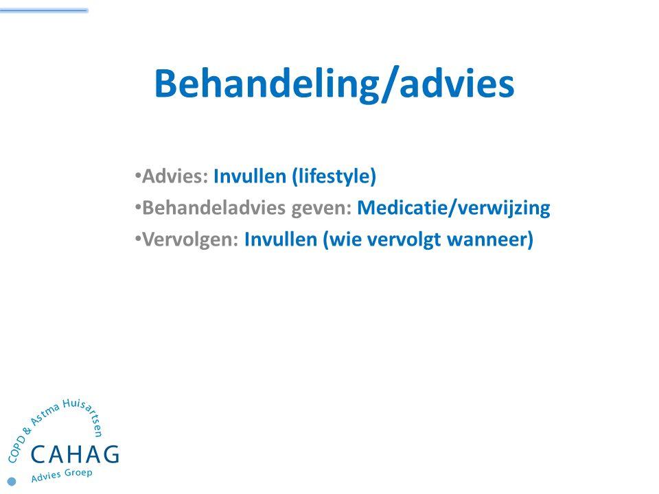 Behandeling/advies Advies: Invullen (lifestyle) Behandeladvies geven: Medicatie/verwijzing Vervolgen: Invullen (wie vervolgt wanneer)