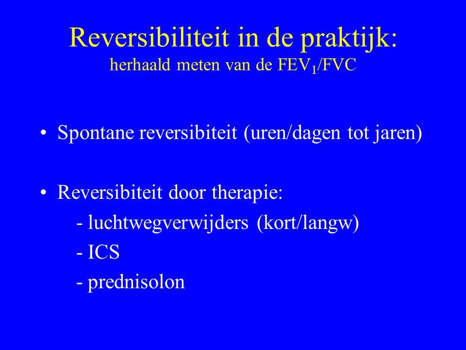 Reversibiliteit in de praktijk: herhaald meten van de FEV 1 /FVC Spontane reversibiteit (uren/dagen tot jaren) Reversibiteit door therapie: - luchtwegverwijders (kort/langw) - ICS - prednisolon