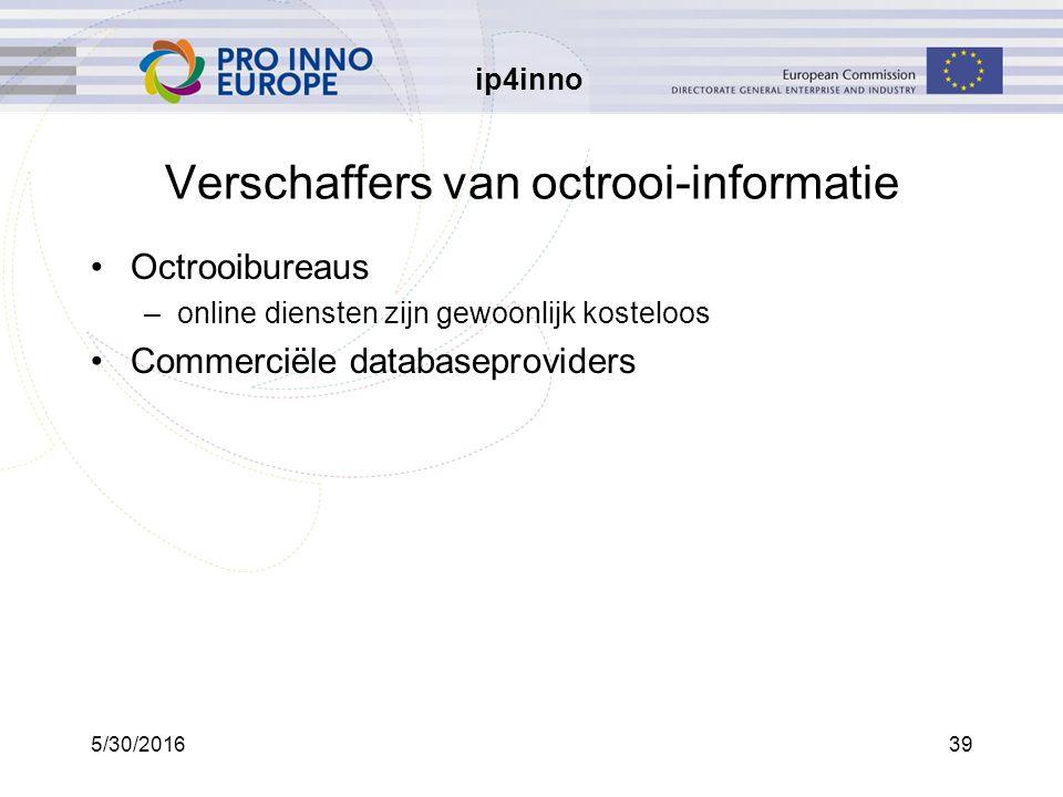 ip4inno 5/30/201639 Verschaffers van octrooi-informatie Octrooibureaus –online diensten zijn gewoonlijk kosteloos Commerciële databaseproviders