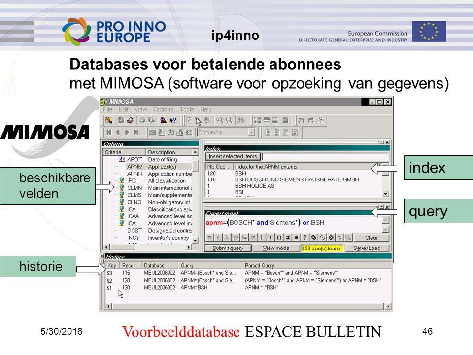 ip4inno 5/30/201646 Databases voor betalende abonnees met MIMOSA (software voor opzoeking van gegevens) beschikbare velden index query historie Voorbeelddatabase ESPACE BULLETIN
