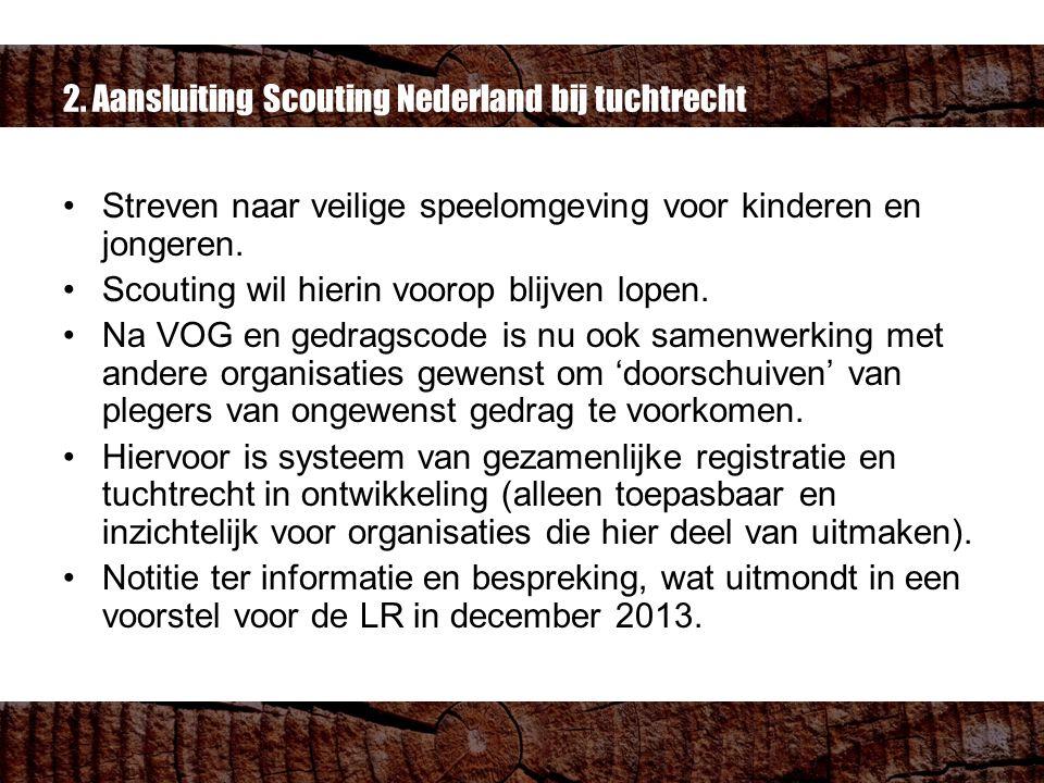 2. Aansluiting Scouting Nederland bij tuchtrecht Streven naar veilige speelomgeving voor kinderen en jongeren. Scouting wil hierin voorop blijven lope