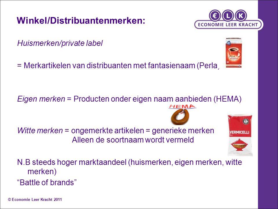 Winkel/Distribuantenmerken: Huismerken/private label = Merkartikelen van distribuanten met fantasienaam (Perla) Eigen merken = Producten onder eigen naam aanbieden (HEMA) Witte merken = ongemerkte artikelen = generieke merken Alleen de soortnaam wordt vermeld N.B steeds hoger marktaandeel (huismerken, eigen merken, witte merken) Battle of brands © Economie Leer Kracht 2011