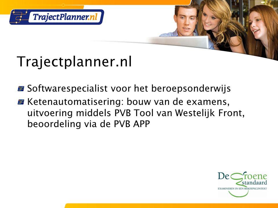 Trajectplanner.nl Softwarespecialist voor het beroepsonderwijs Ketenautomatisering: bouw van de examens, uitvoering middels PVB Tool van Westelijk Front, beoordeling via de PVB APP