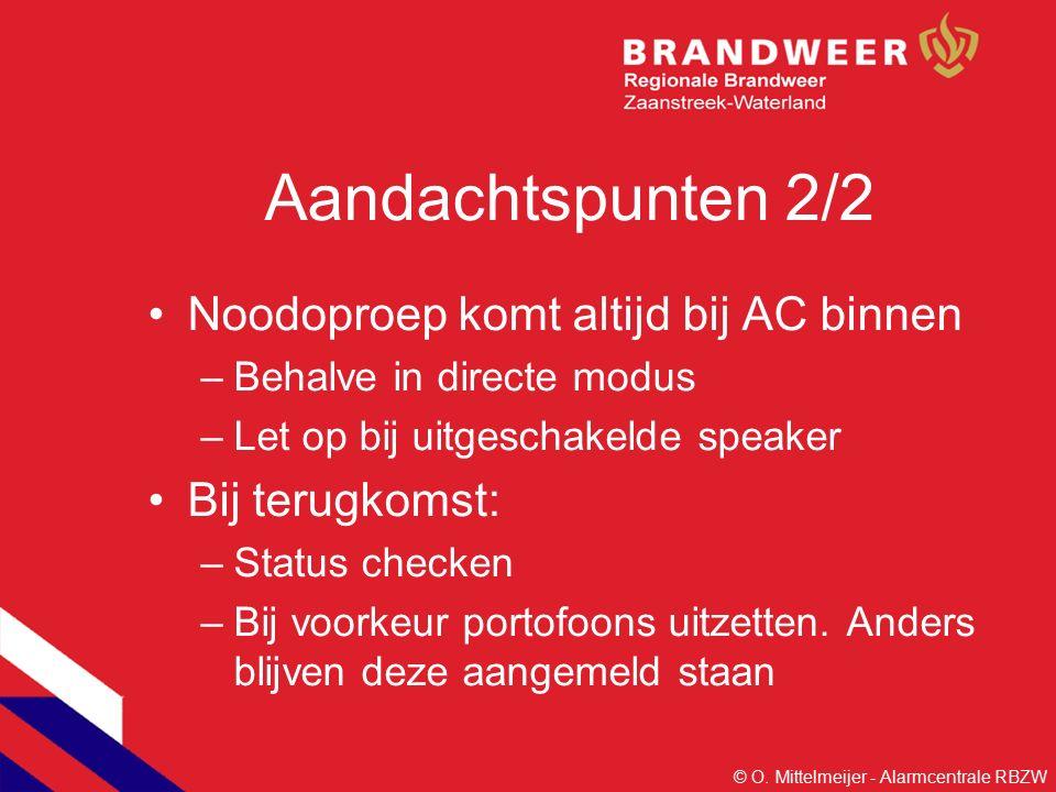 Aandachtspunten 2/2 Noodoproep komt altijd bij AC binnen –Behalve in directe modus –Let op bij uitgeschakelde speaker Bij terugkomst: –Status checken –Bij voorkeur portofoons uitzetten.
