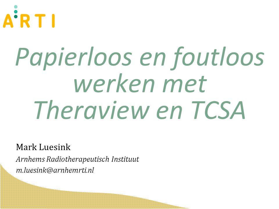 Papierloos en foutloos werken met Theraview en TCSA Mark Luesink Arnhems Radiotherapeutisch Instituut m.luesink@arnhemrti.nl