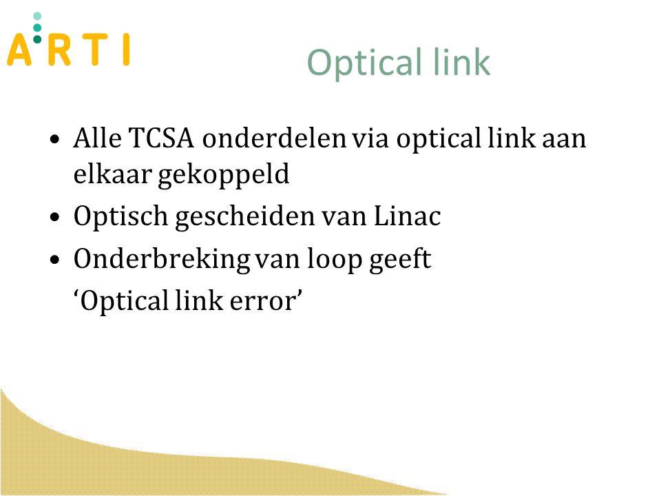 Optical link Alle TCSA onderdelen via optical link aan elkaar gekoppeld Optisch gescheiden van Linac Onderbreking van loop geeft 'Optical link error'