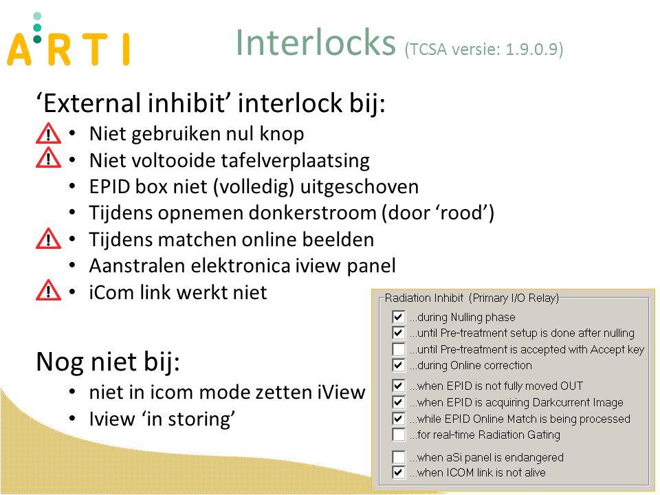 Interlocks (TCSA versie: 1.9.0.9) 'External inhibit' interlock bij: Niet gebruiken nul knop Niet voltooide tafelverplaatsing EPID box niet (volledig) uitgeschoven Tijdens opnemen donkerstroom (door 'rood') Tijdens matchen online beelden Aanstralen elektronica iview panel iCom link werkt niet Nog niet bij: niet in icom mode zetten iView Iview 'in storing'
