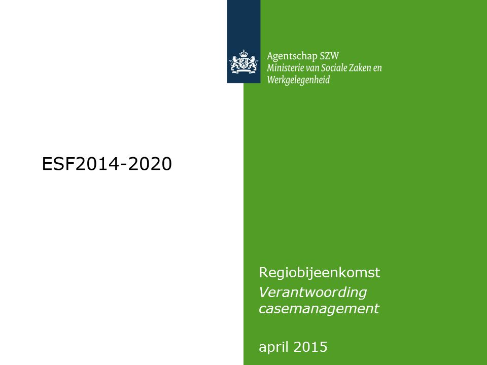 ESF2014-2020 Regiobijeenkomst Verantwoording casemanagement april 2015
