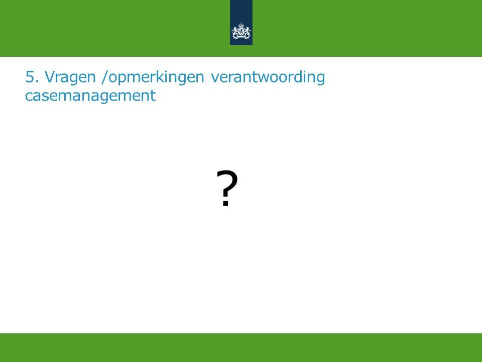 5. Vragen /opmerkingen verantwoording casemanagement