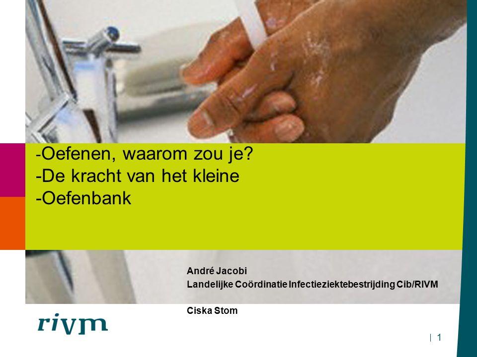 1 André Jacobi Landelijke Coördinatie Infectieziektebestrijding Cib/RIVM Ciska Stom - Oefenen, waarom zou je.