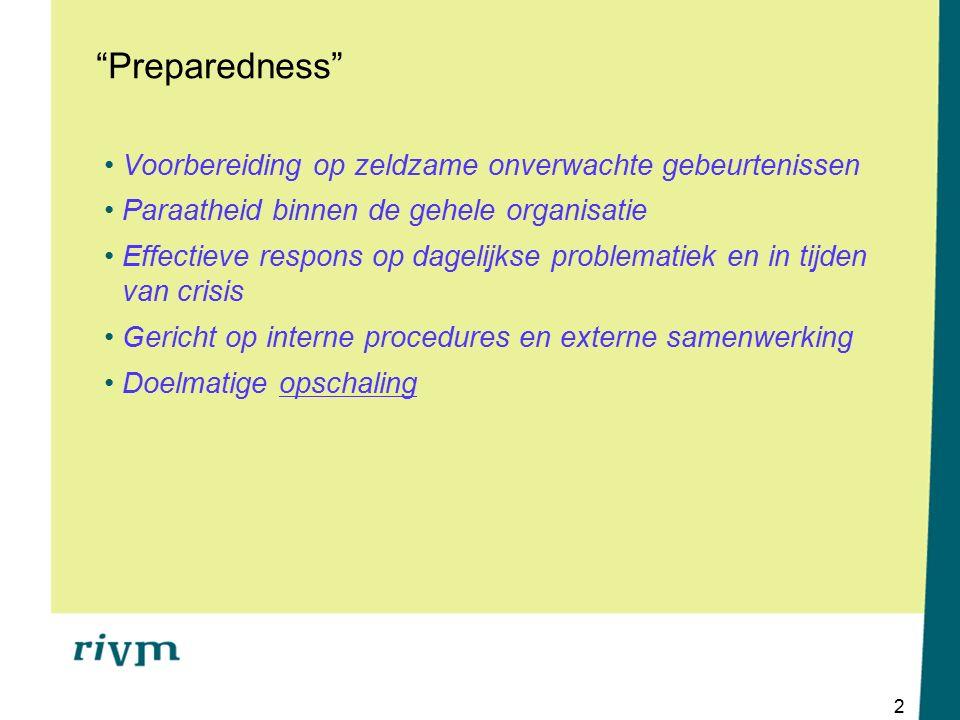 2 Preparedness Voorbereiding op zeldzame onverwachte gebeurtenissen Paraatheid binnen de gehele organisatie Effectieve respons op dagelijkse problematiek en in tijden van crisis Gericht op interne procedures en externe samenwerking Doelmatige opschaling