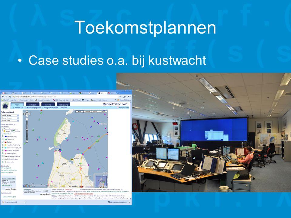 Toekomstplannen Case studies o.a. bij kustwacht