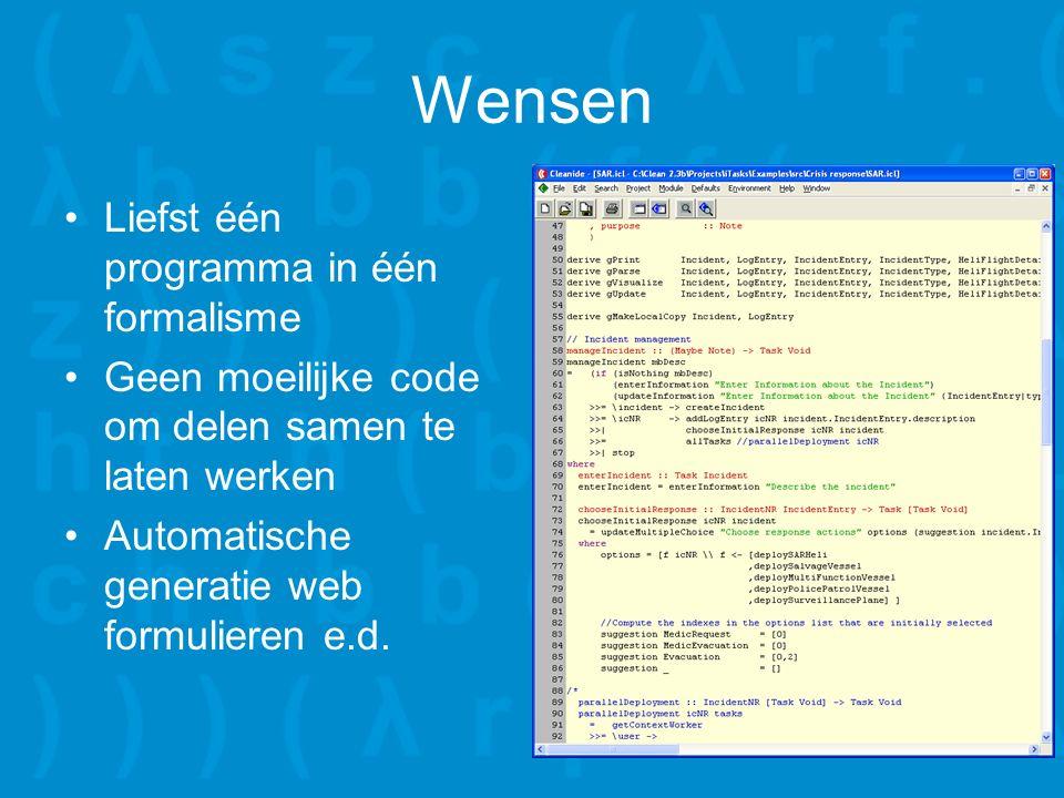 Wensen Liefst één programma in één formalisme Geen moeilijke code om delen samen te laten werken Automatische generatie web formulieren e.d.