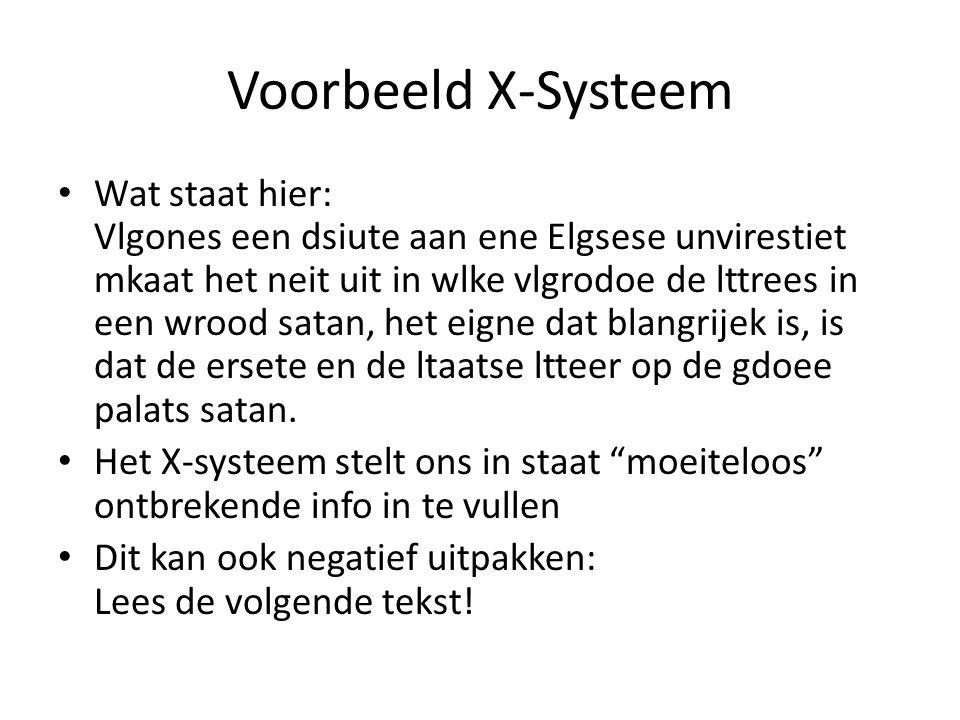 Voorbeeld X-Systeem Wat staat hier: Vlgones een dsiute aan ene Elgsese unvirestiet mkaat het neit uit in wlke vlgrodoe de lttrees in een wrood satan,